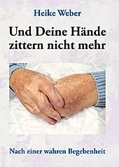 Und deine Hände zittern nicht mehr - eBook - Heike Weber,