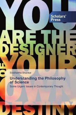 Understanding the Philosophy of Science - Siddhartha Shankar,