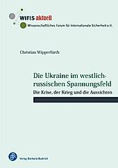 Verlag Barbara Budrich: Die Ukraine im westlich-russischen Spannungsfeld - eBook - Christian Wipperfürth,