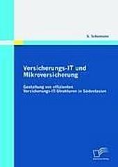 Versicherungs-IT und Mikroversicherung: Gestaltung von effizienten Versicherungs-IT-Strukturen in Südostasien. Sven Schumann, - Buch - Sven Schumann,