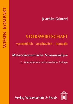 Volkswirtschaft - Makroökonomische Niveauanalyse - Joachim Güntzel,