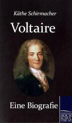 Voltaire. Eine Biografie - Kaethe Schirmacher