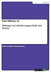 Wirkung von Fußtritten gegen Kopf und Thorax - eBook - Dr. , Claus Glißmann,