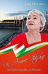 Zärtliche Stunden in Rimini - Un Amore Italiano. Liza Moriani, - Buch - Liza Moriani,
