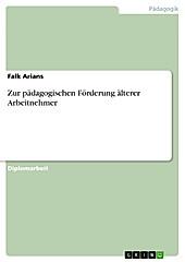 Zur pädagogischen Förderung älterer Arbeitnehmer - eBook - Falk Arians,