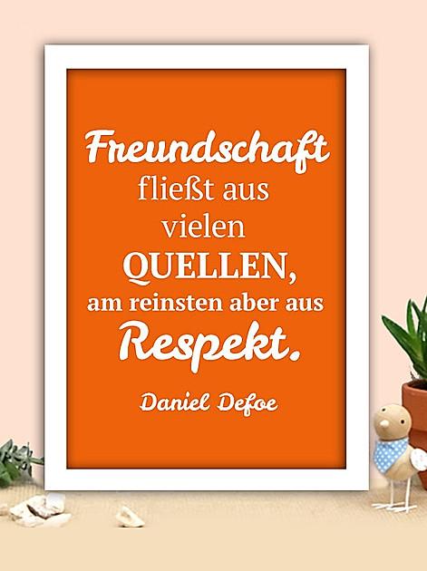 Freundschaft fliesst aus vielen Quellen, am reinsten aber aus Respekt. Daniel Defoe