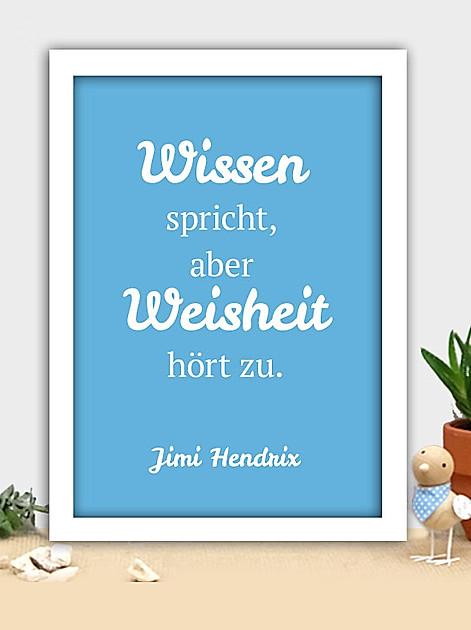 Wissen spricht, aber Weisheit hört zu. Jimi Hendrix