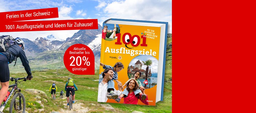 Entdecken Sie die schöne Schweiz! …mit 1001 Ausflugszielen