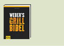 # Weber's Grillbibel Das Buch zum perfekten Grillen!